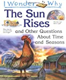 I Wonder Why the Sun Rises and Other Questions About Time and Seasons (075340012X) by Walpole, Brenda