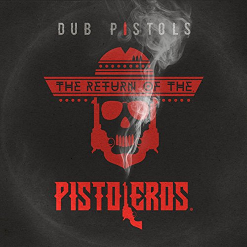 Dub Pistols-The Return of the Pistoleros-WEB-2015-COURAGE Download