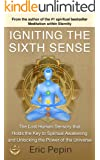 Igniting the Sixth Sense: The Lost Human Sensory that Holds the Key to Spiritual Awakening and Unlocking the Power of the Universe
