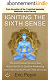Igniting the Sixth Sense: The Lost Human Sensory that Holds the Key to Spiritual Awakening and Unlocking the Power of the Universe (English Edition)