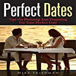 Perfect Dates: Tips on Planning and Preparing for Your Perfect Date | Mike Friedman