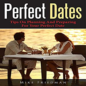 Perfect Dates: Tips on Planning and Preparing for Your Perfect Date Audiobook