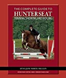 The Complete Guide to Hunter Seat Training, Showing, and Judging: On the Flat and Over Fences