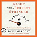 Night with a Perfect Stranger: The Conversation That Changes Everything (       UNABRIDGED) by David Gregory Narrated by Grover Gardner