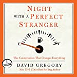 Night with a Perfect Stranger: The Conversation That Changes Everything | David Gregory