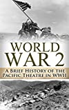 img - for World War 2 Pacific Theatre: A Brief History of the Pacific Theatre in WWII (World War 2, WWII, WW2, Pacific Theatre, history, Japan Invasion, Pearl Harbor, Hiroshima, Voices of the Pacific Book 1) book / textbook / text book