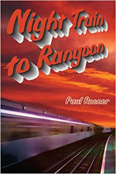 Night Train to Rangoon: Paul Rosner: 9780595165315: Amazon