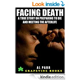 Facing Death: A True Story On Preparing To Die And Meeting The Afterlife (Touch The Unknown Series)