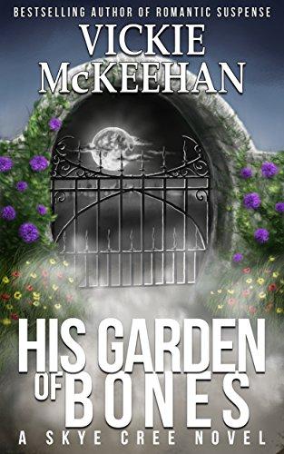 His Garden of Bones (Skye Cree Book 4), by Vickie McKeehan