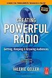 echange, troc Valerie Geller - Creating Powerful Radio: Getting, Keeping & Growing Audiences: News, Talk, Information, & Personality, Broadcast, HD, Satellite