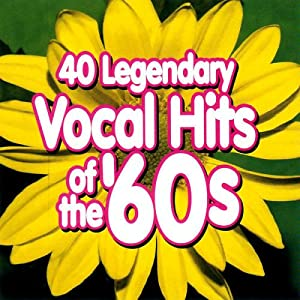 40 Legendary Vocal Hits of the '60's