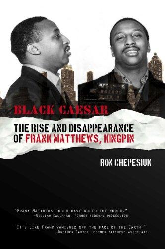 Black Caesar: The Rise and Disappearance of Frank Matthews, Kingpin PDF