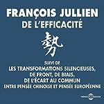 De l'efficacité - entre pensée chinoise et pensée européenne suivi de : Les transformations silencieuses / De front, de biais / De l'écart au commun | François Jullien