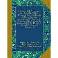 Informe Del Presidente Del Crédito Público Nacional Sobre La Deuda Pública, Bancos, Acuñación De Moneda Y Presupuestos...