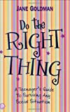 Do the Right Thing: A Teenager's Survival Guide for Tricky Situations (1853408948) by Goldman, Jane