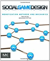 Social Game Design: Monetization Methods and Mechanics Front Cover