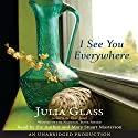 I See You Everywhere Audiobook by Julia Glass Narrated by Mary Stuart Masterson, Julia Glass