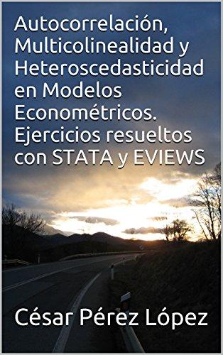 Autocorrelación, Multicolinealidad y Heteroscedasticidad en Modelos Econométricos. Ejercicios resueltos con STATA y EVIEWS