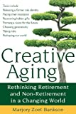 img - for Creative Aging: Rethinking Retirement and Non-Retirement in a Changing World by Bankson, Marjory Zoet (2010) Paperback book / textbook / text book