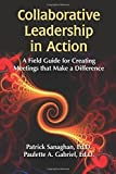 img - for Collaborative Leadership in Action: A Field Guide for Creating Meetings That Make a Difference by Sanaghan Ed.D., Patrick, Gabriel Ed.D., Paulette A (2012) Paperback book / textbook / text book