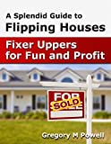 img - for A Splendid Guide to Flipping Houses: Fixer - Uppers for Fun and Profit book / textbook / text book