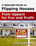 A Splendid Guide to Flipping Houses:...