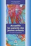 echange, troc Suzon Bosse-Platière, Nathalie Loutre-Du Pasquier, Josiane Gelot - Accueillir les parents des jeunes enfants : Un soutien à la parentalité