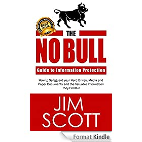 The No Bull Guide to Information Protection: How to Safeguard your Hard Drives, Media and Paper Documents and the Valuable Information they Contain (English Edition)