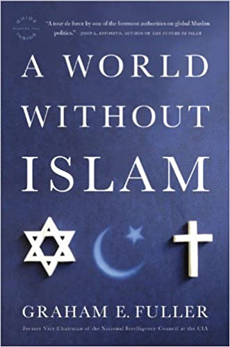 A World Without Islam written by Graham E. Fuller