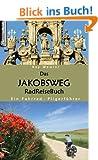 Das Jakobsweg RadReiseBuch: Ein Fahrrad-Pilgerf�hrer