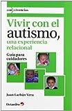 Vivir con el autismo, una experiencia relacional: Guía para cuidadores (Con vivencias)