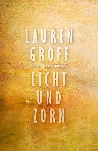 Licht und Zorn: Roman