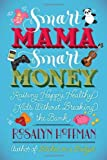 Smart Mama, Smart Money: Raising Happy, Healthy Kids Without Breaking the Bank