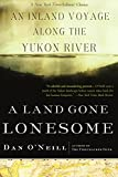 img - for A Land Gone Lonesome: An Inland Voyage Along the Yukon River book / textbook / text book