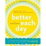 Better Each Day: 365 Expert Tips for a Healthier, Happier You ~ Jessica Cassity
