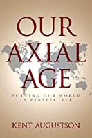 Our Axial Age: Putting our World in Perspective