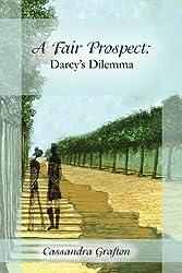 A Fair Prospect: Darcy's Dilemma (English Edition)