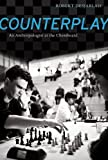 img - for Counterplay: An Anthropologist at the Chessboard by Robert R. Desjarlais (2011-03-22) book / textbook / text book