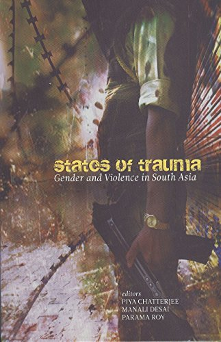 States of Trauma: Gender and Violence in South Asia by Parama Roy