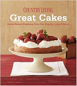 Country Living Great Cakes: Home-Baked Creations from the