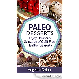 Paleo Desserts: Enjoy Delicious Selection of Guilt Free Healthy Desserts (English Edition)