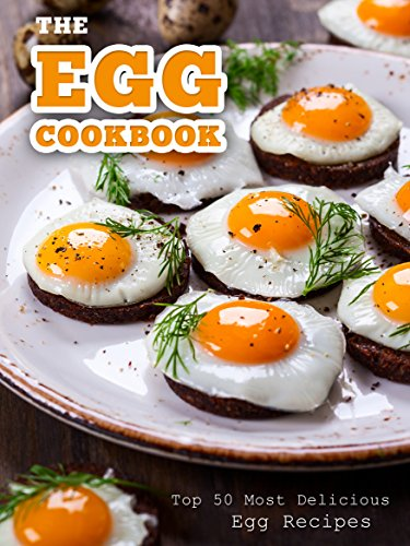 The Egg Cookbook: Top 50 Most Delicious Egg Recipes (Recipe Top 50's Book 82) by Julie Hatfield