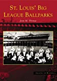 St. Louis' Big League Ballparks (MO) (Images of Baseball)