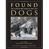 Found Dogs: Tales Of Strays Who Landed On Their Feet ~ Diana Walker