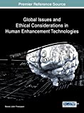Global Issues and Ethical Considerations in Human Enhancement Technologies (Advances in Human and Social Aspects of Technology)