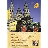 Aus Zeit - Mit dem Traktor auf dem Jakobsweg (German Edition)