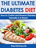 Diabetes: The Ultimate Diabetes Diet: How to Control and Reverse Diabetes Naturally in 4 Weeks (Diabetic Cure, Diabetes Cure, Diabetic Cookbook, Diabetic Diet Cookbook,)