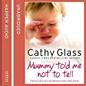 Mummy Told Me Not to Tell: The True Story of a Troubled Boy with a Dark Secret (       UNABRIDGED) by Cathy Glass Narrated by Denica Fairman