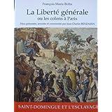 La Liberté générale ou les colons à Paris : Saint-Domingue et l'esclavage