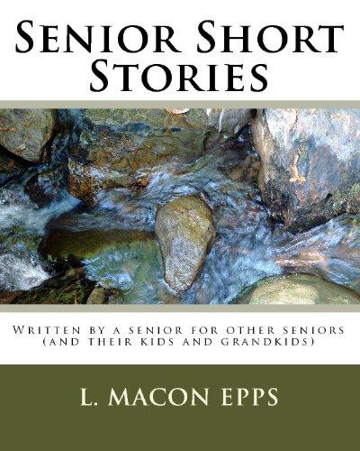 Senior Short Stories: Written By A Senior For Other Seniors